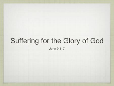 Suffering for the Glory of God John 9:1–7. THE QUESTION OF SUFFERING.