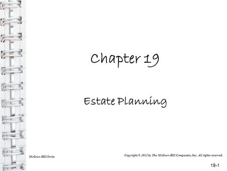 Chapter 19 Estate Planning McGraw-Hill/Irwin Copyright © 2012 by The McGraw-Hill Companies, Inc. All rights reserved. 19-1.