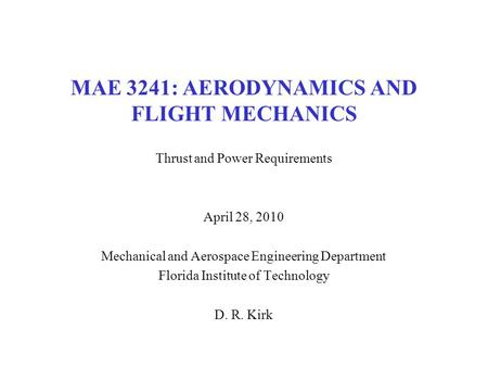 MAE 3241: AERODYNAMICS AND FLIGHT MECHANICS Thrust and Power Requirements April 28, 2010 Mechanical and Aerospace Engineering Department Florida Institute.