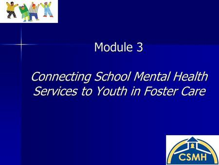Module 3 Connecting School Mental Health Services to Youth in Foster Care.