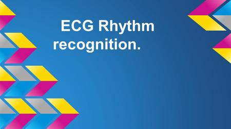 ECG Rhythm recognition.. LEARNING OUTCOMES. To recognise and understand the 'Normal' heart rhythm and what it represents. To perform a step by step basic.