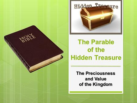 The Preciousness and Value of the Kingdom.  Details of the Parable  Finds a treasure and hides it  Meaning of the Parable  Describes the value of.