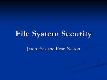 <strong>File</strong> <strong>System</strong> Security Jason Eick and Evan Nelson. What does a <strong>file</strong> <strong>system</strong> do? A <strong>file</strong> <strong>system</strong> is a method for storing and organizing computer <strong>files</strong> and the.