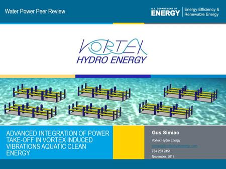 1 | Program Name or Ancillary Texteere.energy.gov Water Power Peer Review ADVANCED INTEGRATION OF POWER TAKE-OFF IN VORTEX INDUCED VIBRATIONS AQUATIC CLEAN.