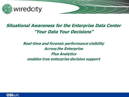 "Situational Awareness for the Enterprise Data Center ""Your Data Your Decisions"" Real-time and forensic performance visibility Across the Enterprise Plus."