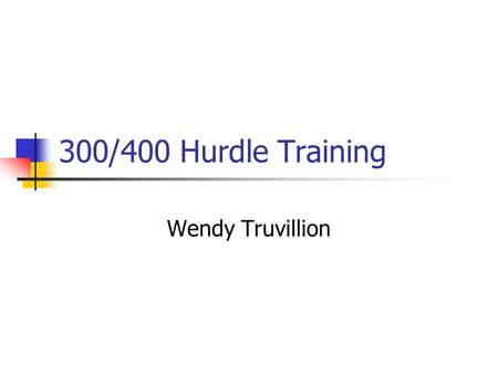 300/400 Hurdle Training Wendy Truvillion. Introduction Hurdling deviates as least as possible from normal sprinting. This hurdle event demands the ability.