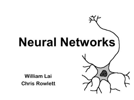 Neural Networks William Lai Chris Rowlett. What are Neural Networks? A type of program that is completely different from functional programming. Consists.