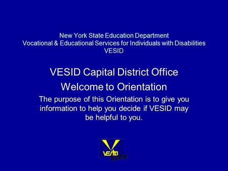 New York State Education Department Vocational & Educational Services for Individuals with Disabilities VESID VESID Capital District Office Welcome to.