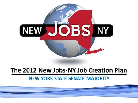 The 2012 New Jobs-NY Job Creation Plan NEW YORK STATE SENATE MAJORITY.
