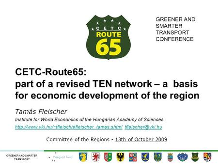 GREENER AND SMARTER TRANSPORT CETC-Route65: part of a revised TEN network – a basis for economic development of the region Tamás Fleischer Institute for.