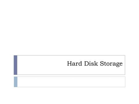 <strong>Hard</strong> <strong>Disk</strong> Storage.