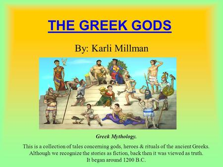 THE GREEK GODS By: Karli Millman Greek Mythology.