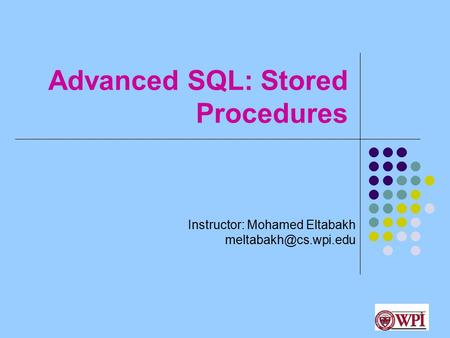 Advanced SQL: Stored Procedures Instructor: Mohamed Eltabakh 1.