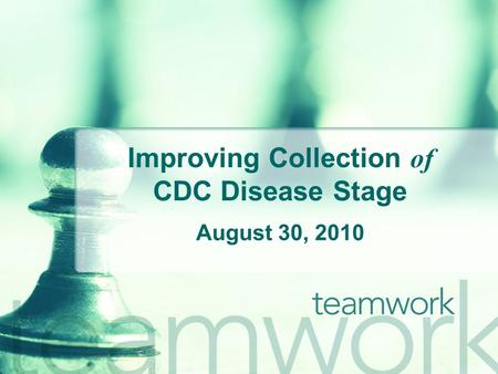 Improving Collection of CDC Disease Stage August 30, 2010.