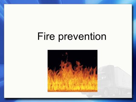 Fire prevention. All fires need fuel, air, and heat to spread 1a.