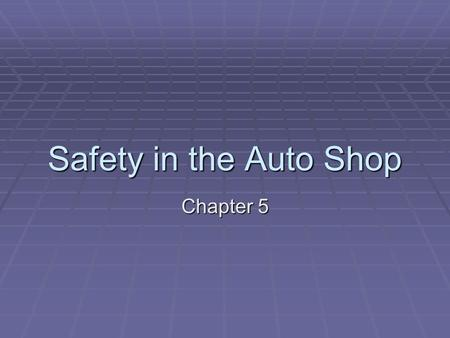 Safety in the Auto Shop Chapter 5.