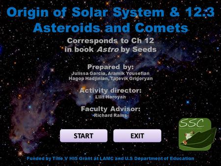 Origin of Solar System & 12.3 Asteroids and Comets START EXIT Funded by Title V HIS Grant at LAMC and U.S Department of Education Corresponds to Ch 12.