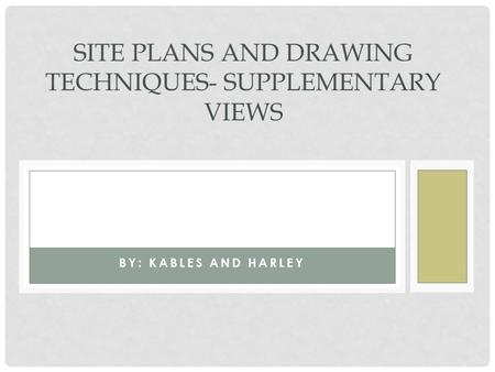 BY: KABLES AND HARLEY SITE PLANS AND DRAWING TECHNIQUES- SUPPLEMENTARY VIEWS.