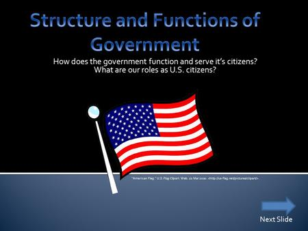 How does the government function and serve it's citizens? What are our roles as U.S. citizens? Next Slide American Flag. U.S. Flag Clipart. Web. 22.