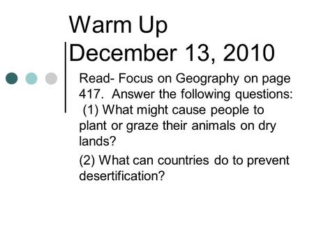 Warm Up December 13, 2010 Read- Focus on Geography on page 417. Answer the following questions: (1) What might cause people to plant or graze their animals.