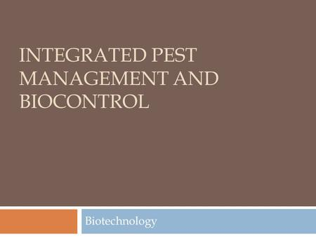 INTEGRATED PEST MANAGEMENT AND BIOCONTROL Biotechnology.