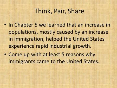 Think, Pair, Share In Chapter 5 we learned that an increase in populations, mostly caused by an increase in immigration, helped the United States experience.