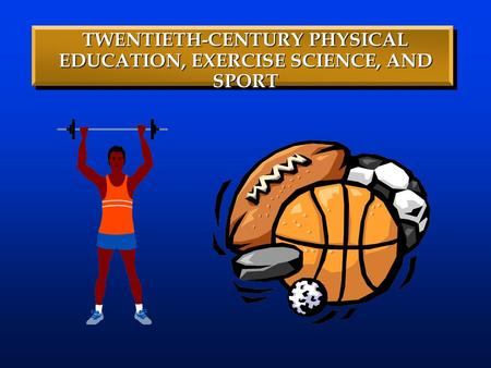 TWENTIETH-CENTURY PHYSICAL EDUCATION, EXERCISE SCIENCE, AND SPORT.