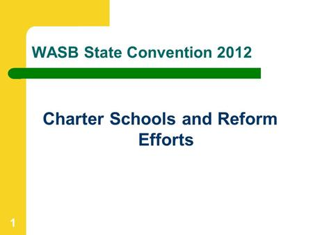 WASB State Convention 2012 Charter Schools and Reform Efforts 1.