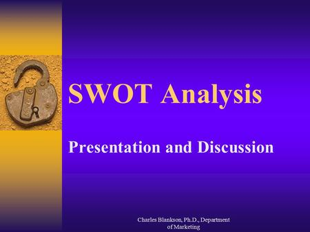 Charles Blankson, Ph.D., Department of Marketing SWOT Analysis Presentation and Discussion.