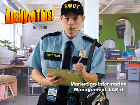 Marketing-Information Management LAP 8 Objectives Explain the reasons for conducting a SWOT analysis. Demonstrate procedures for conducting a SWOT analysis.