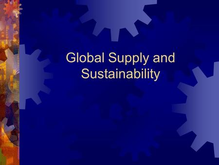 Global Supply and Sustainability. Global Supply Management  Cautions:  Evaluation of Sources  Lead Times and Variability  Logistical and Delivery.