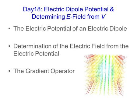 Day18: Electric Dipole Potential & Determining E-Field from V