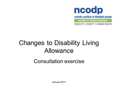 January 2011 Changes to Disability Living Allowance Consultation exercise.