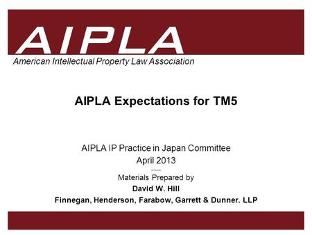 1 1 AIPLA Firm Logo American Intellectual Property Law Association AIPLA Expectations for TM5 AIPLA IP Practice in Japan Committee April 2013 _____ Materials.