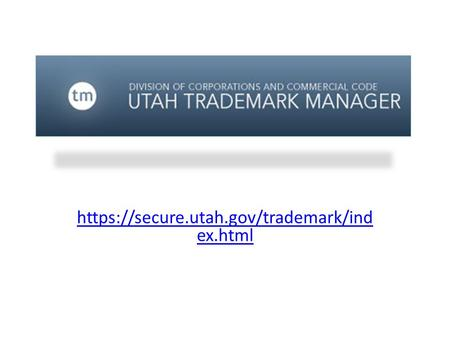Https://secure.utah.gov/trademark/ind ex.html. WHAT WAS NEEDED Federal law vs. State law  State of Utah.