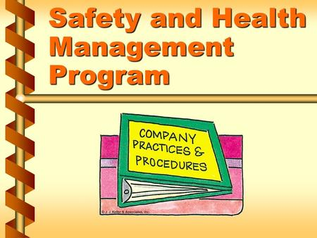 Safety and Health Management Program. Management commitment and employee involvement v Clearly state policy v Establish and communicate a clear goal for.