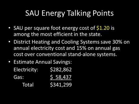 SAU Energy Talking Points SAU per square foot energy cost of $1.20 is among the most efficient in the state. District Heating and Cooling Systems save.