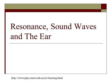 Resonance, Sound Waves and The Ear