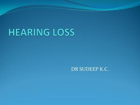 DR SUDEEP K.C.. CLASSIFICATION OF HEARING LOSS AUDITORY PATHWAYS.