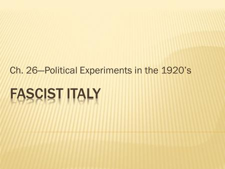 "Ch. 26—Political Experiments in the 1920's.  ""Misery Party"" of Italy and Germany  Opposed to Communism (even though it was very similar to it in many."
