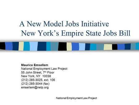 National Employment Law Project A New Model Jobs Initiative New York's Empire State Jobs Bill Maurice Emsellem National Employment Law Project 55 John.