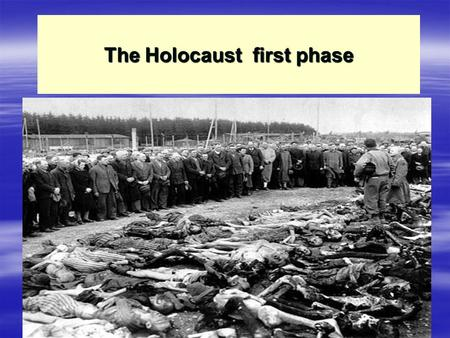 The Holocaust first phase. The death machinery created for the Holocaust took the lives of SIX MILLION JEWS and FIVE MILLION OTHER PEOPLE.