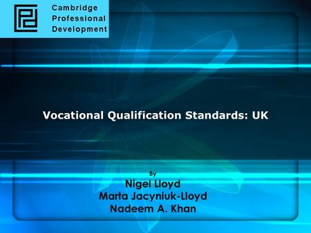 Vocational Qualification Standards: UK By Nigel Lloyd Marta Jacyniuk-Lloyd Nadeem A. Khan.