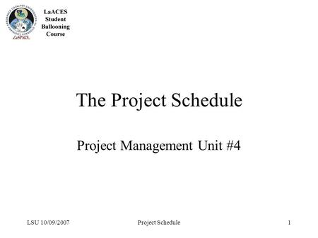 LSU 10/09/2007Project Schedule1 The Project Schedule Project Management Unit #4.