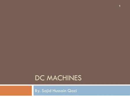 DC MACHINES By. Sajid Hussain Qazi 1. 8.1 DC Motor 2  The direct current (dc) machine can be used as a motor or as a generator.  DC Machine is most.