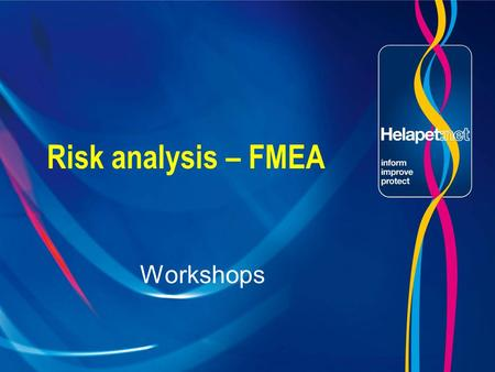Risk analysis – FMEA Workshops. FMEA 1 Simple risk assessment process!!  Identifying risk  Simple method for grading risk  Determines appropriate risk.