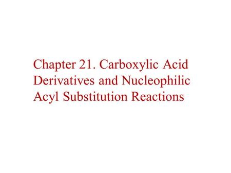 Carboxylic Compounds Acyl group bonded to Y, an electronegative atom or leaving group Includes: Y = halide (acid halides), acyloxy (anhydrides), alkoxy.
