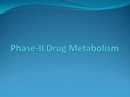 Phase-II Drug Metabolism Reactions which conjugate the drug or its phase-I metabolite with a hydrophilic, endogenous species (conjugation reactions).