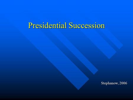 Presidential Succession Stephanow, 2006. Presidential Succession Act of 1947 Vice President Vice President Speaker of the House Speaker of the House Senate.