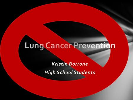 "Kristin Borrone High School Students ""Cancer that forms in tissues of the lung, usually in the cells lining air passages. The two main types are small."